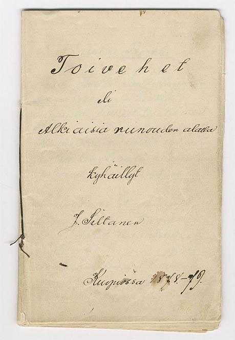 """2. Juhani Ahon 17-vuotiaana kirjoittama julkaisematon runovihko: """"Toivehet eli Alkiaisia runouden alalla. Kyhäillyt J. Siltanen Kuopiossa 1878–1879."""" (SKS:n arkisto)"""