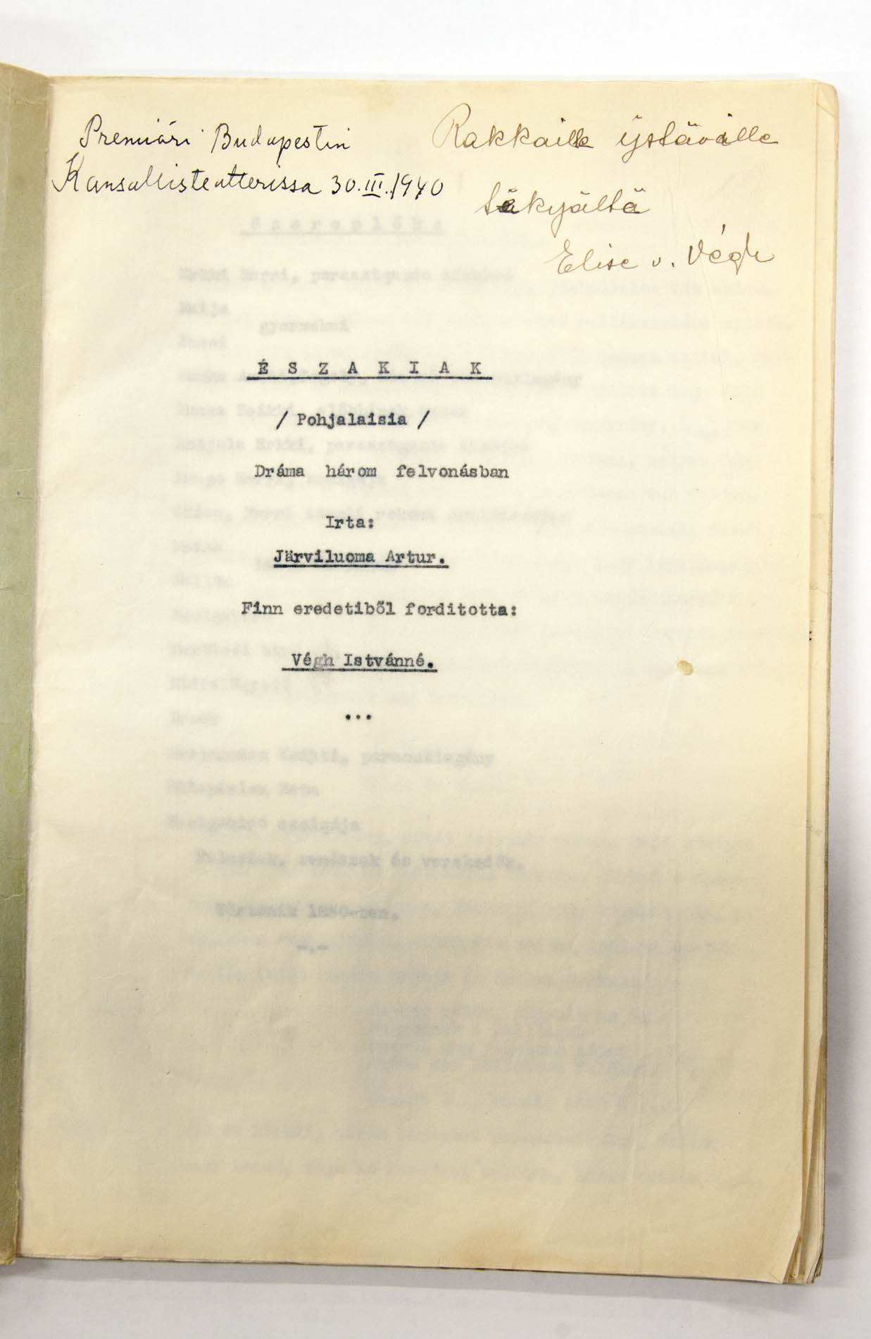 Ėszakiak. Dráma három felvonásban. Pohjalaisia-näytelmän unkarinnos. Kääntäjän omistus ystäville Artturi ja Lyyli Järviluomalle 1940.