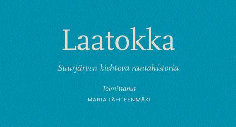 Maria Lähteenmäki (toim.): Laatokka — Suurjärven kiehtova rantahistoria. SKS 2021.